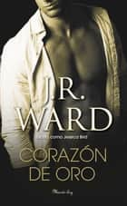 Corazón de oro ebook by J.R. Ward