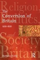 The Conversion of Britain ebook by Barbara Yorke