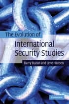 The Evolution of International Security Studies ebook by Barry Buzan, Lene Hansen