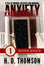 Anxiety: Knock Knock - Episode 1 - A Tale of Murder, Mystery and Romance - A Smoke and Mirrors Book, #1 ebook by H. D. Thomson