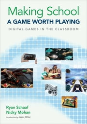 Making School a Game Worth Playing - Digital Games in the Classroom ebook by Dr. Ryan L. Schaaf,Ms. Nicky Mohan