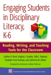 Engaging Students in Disciplinary Literacy, K-6 - Reading, Writing, and Teaching Tools for the Classroom ebook by Cynthia H. Brock,Virginia J. Goatley,Taffy E. Raphael,Elisabeth Trost-Shahata,Catherine M. Weber