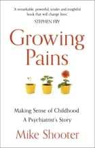 Growing Pains - Making Sense of Childhood – A Psychiatrist's Story ebook by Dr Mike Shooter