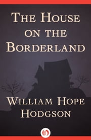 The House on the Borderland ebook by William H Hodgson