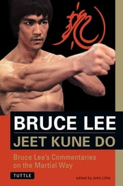 Bruce Lee Jeet Kune Do - Bruce Lee's Commentaries on the Martial Way ebook by Bruce Lee, John Little