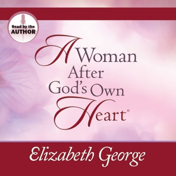 A Woman After God's Own Heart audiobook by Elizabeth George