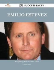 Emilio Estevez 178 Success Facts - Everything you need to know about Emilio Estevez ebook by Christine Melton