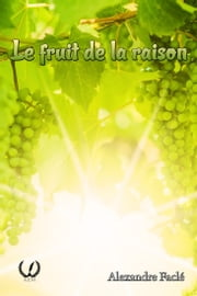 Le fruit de la raison - Conte philosophique eBook by Alexandre Faclé