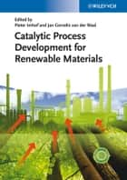 Catalytic Process Development for Renewable Materials ebook by Pieter Imhof, Jan Cornelis van der Waal