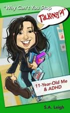 """Why Can't You Stop Talking?!"" - 11-Year-Old Me & ADHD ebook by S. A. Leigh"
