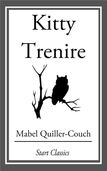 Kitty Trenire ebook by Mabel Quiller-Couch