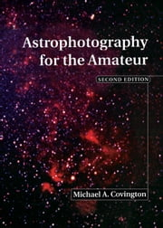 Astrophotography for the Amateur ebook by Michael A. Covington