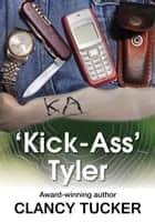 Kick-Ass Tyler ebook by Clancy Tucker