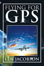 FLYING FOR GPS ebook by LEN JACOBSON