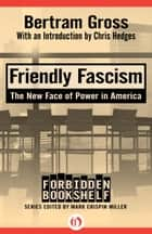 Friendly Fascism ebook by Mark Crispin Miller,Bertram Gross,Chris Hedges
