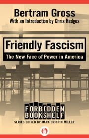 Friendly Fascism - The New Face of Power in America ebook by Mark Crispin Miller,Bertram Gross,Chris Hedges