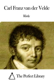 Works of Carl Franz van der Velde ebook by Carl Franz van der Velde