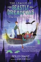 The League of Beastly Dreadfuls Book 2: The Dastardly Deed ebook by Holly Grant