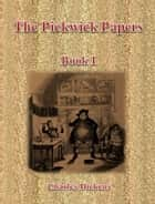 The Pickwick Papers: Book I ebook by Charles Dickens
