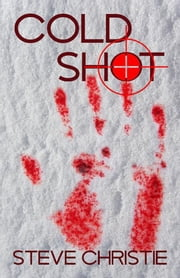 Cold Shot ebook by Steve Christie