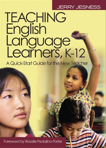 Teaching English Language Learners K?12 - A Quick-Start Guide for the New Teacher ebook by Jerry Jesness