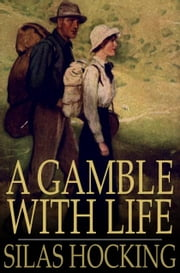 A Gamble with Life ebook by Silas Hocking