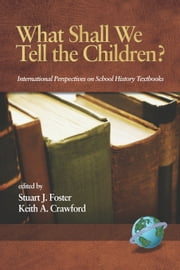 What Shall We Tell the Children? - International Perspectives on School History Textbooks ebook by