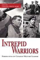 Intrepid Warriors ebook by Colonel Bernd Horn