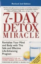 7-Day Detox Miracle - Revitalize Your Mind and Body with This Safe and Effective Life-Enhancing Progra m ebook by Peter Bennett, N.D., Stephen Barrie,...