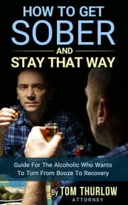 How to Get Sober and Stay that Way ebook by Tom Thurlow