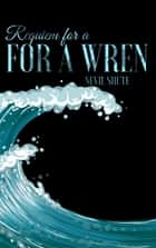 Requiem for a Wren ebook by Nevil Shute