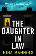 The Daughter In Law - A gripping psychological thriller with a twist you won't see coming ebook by Nina Manning