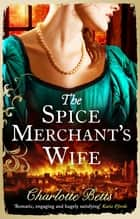 The Spice Merchant's Wife ebook by Charlotte Betts