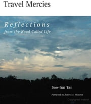 Travel Mercies - Reflections from the Road Called Life ebook by Soo-Inn Tan