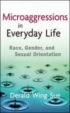 Microaggressions in Everyday Life ebook by Derald Wing Sue