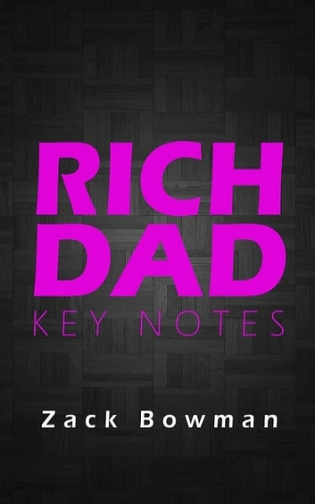 Rich Dad Key Notes ebook by Zack Bowman