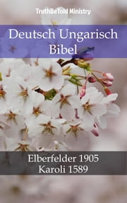 Deutsch Ungarisch Bibel - Elberfelder 1905 - Karoli 1589 ebook by TruthBeTold Ministry