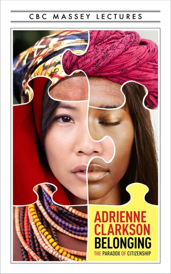 Belonging - The Paradox of Citizenship ebook by Adrienne Clarkson