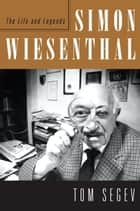 Simon Wiesenthal - The Life and Legends eBook by Tom Segev
