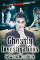 Ghostly Investigations ebook by Edward Kendrick
