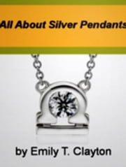 All About Silver Pendants ebook by Kobo.Web.Store.Products.Fields.ContributorFieldViewModel