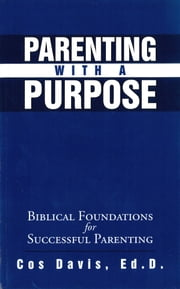 Parenting With A Purpose ebook by Cos H. Davis Jr