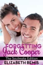 Forgetting Jack Cooper: The Soulmate Edition ebook by Elizabeth Bemis