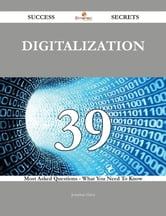 Digitalization 39 Success Secrets - 39 Most Asked Questions On Digitalization - What You Need To Know ebook by Jonathan Hahn