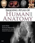 Imaging Atlas of Human Anatomy ebook by Jamie Weir,Peter H. Abrahams,Jonathan D. Spratt,Lonie R Salkowski