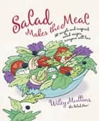 Salad Makes the Meal ebook by Wiley Mullins