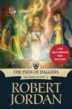 The Path of Daggers - Book Eight of 'The Wheel of Time' ebook by Robert Jordan