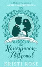 Honeymoon Postponed: A Mr. & Mrs. Darcy Adventure - A Meryton Matchmaker Short ebook by Kristi Rose