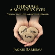 Through a Mother's Eyes - Poems of Love, Loss and Moving Forward ebook by Jackie Louise Barreau