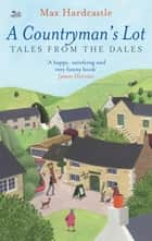 A Countryman's Lot - Tales From The Dales ebook by Max Hardcastle, Sean Burke